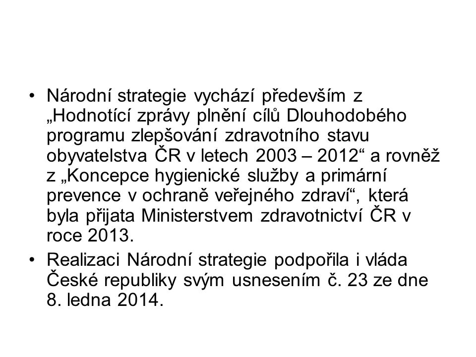 """Národní strategie vychází především z """"Hodnotící zprávy plnění cílů Dlouhodobého programu zlepšování zdravotního stavu obyvatelstva ČR v letech 2003 –"""