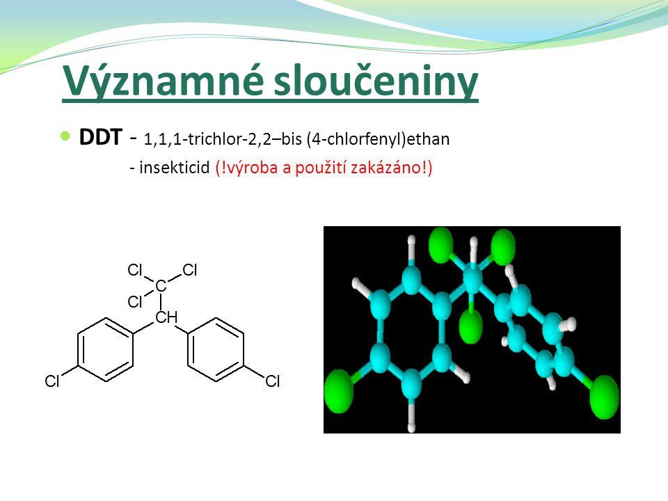 Významné sloučeniny DDT - 1,1,1-trichlor-2,2–bis (4-chlorfenyl)ethan - insekticid (!výroba a použití zakázáno!)