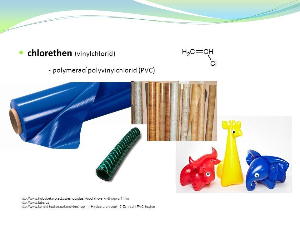 chlorethen (vinylchlorid) - polymerací polyvinylchlorid (PVC) http://www.holoubekprotect.cz/eshop/plasty/podlahove-krytiny/pvc-1.htm http://www.fatra.cz http://www.konekt-hadice.cz/konekt/eshop/1-1-Hadice-pro-vodu/1-2-Zahradni-PVC-hadice