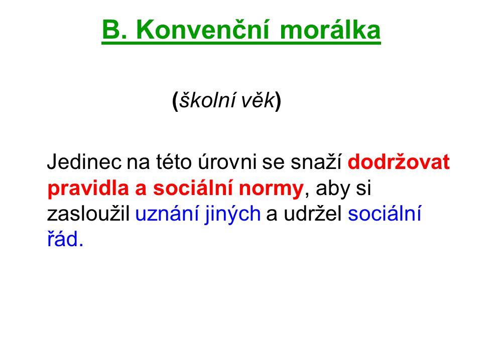 B. Konvenční morálka (školní věk) Jedinec na této úrovni se snaží dodržovat pravidla a sociální normy, aby si zasloužil uznání jiných a udržel sociáln