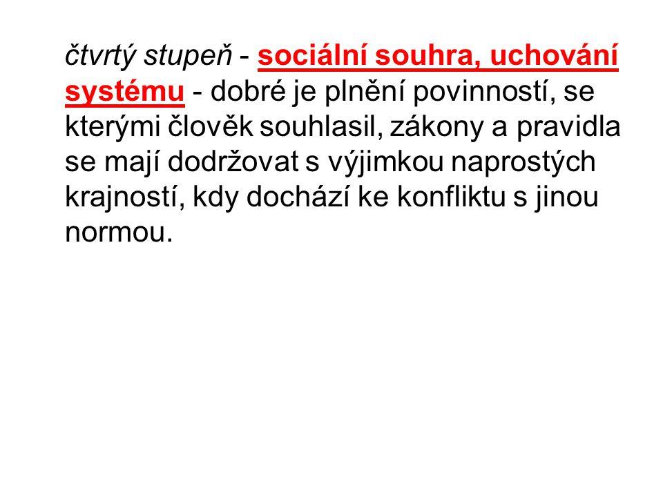čtvrtý stupeň - sociální souhra, uchování systému - dobré je plnění povinností, se kterými člověk souhlasil, zákony a pravidla se mají dodržovat s výj
