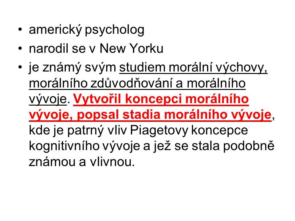 americký psycholog narodil se v New Yorku je známý svým studiem morální výchovy, morálního zdůvodňování a morálního vývoje. Vytvořil koncepci morálníh