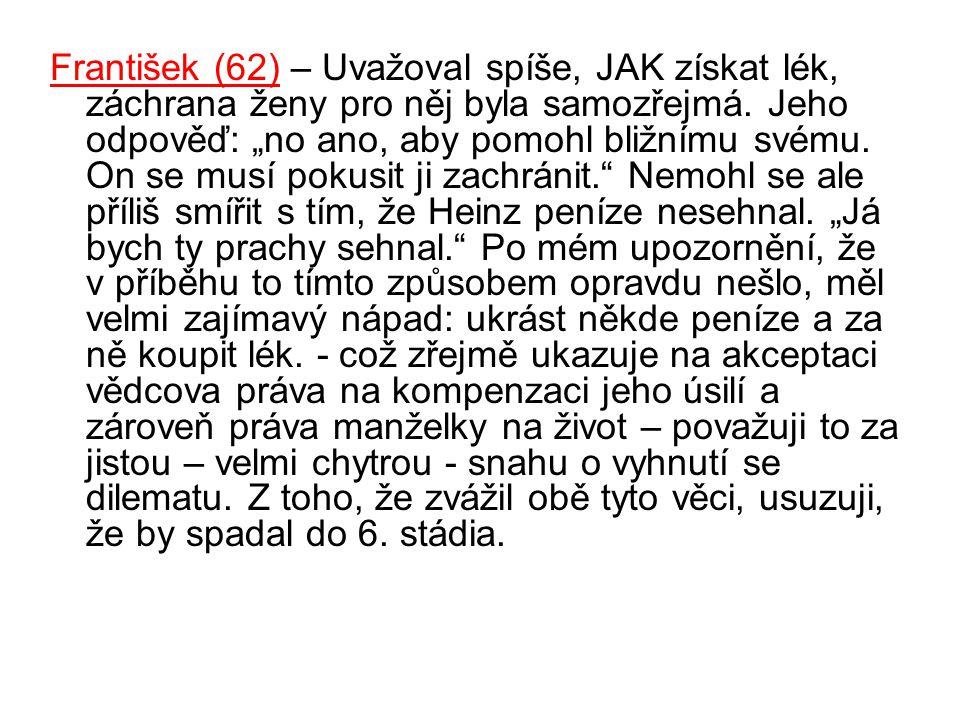 """František (62) – Uvažoval spíše, JAK získat lék, záchrana ženy pro něj byla samozřejmá. Jeho odpověď: """"no ano, aby pomohl bližnímu svému. On se musí p"""