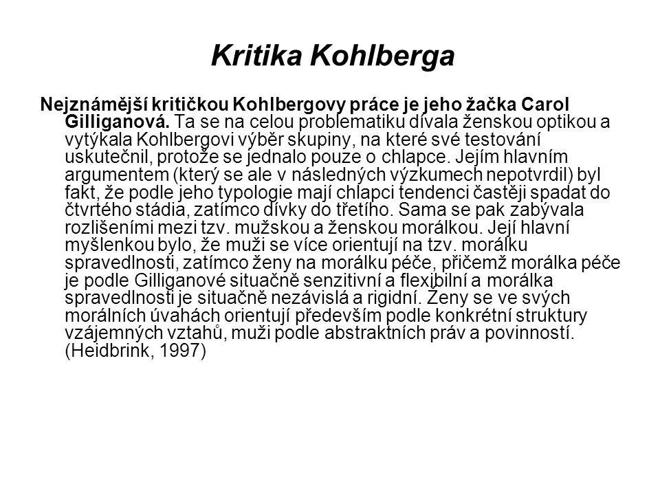 Kritika Kohlberga Nejznámější kritičkou Kohlbergovy práce je jeho žačka Carol Gilliganová. Ta se na celou problematiku dívala ženskou optikou a vytýka