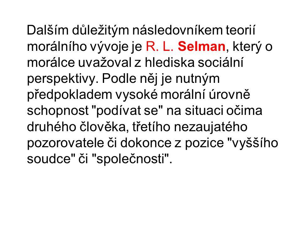 Dalším důležitým následovníkem teorií morálního vývoje je R. L. Selman, který o morálce uvažoval z hlediska sociální perspektivy. Podle něj je nutným