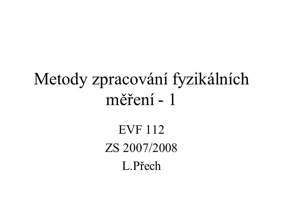 Metody zpracování fyzikálních měření - 1 EVF 112 ZS 2007/2008 L.Přech