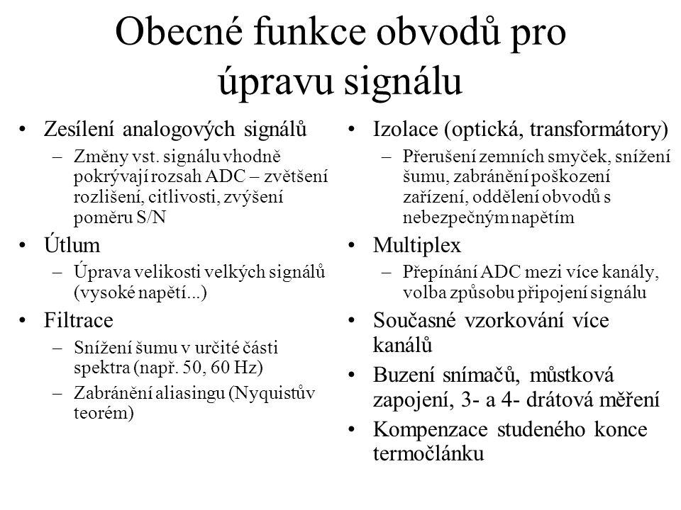 Obecné funkce obvodů pro úpravu signálu Zesílení analogových signálů –Změny vst. signálu vhodně pokrývají rozsah ADC – zvětšení rozlišení, citlivosti,