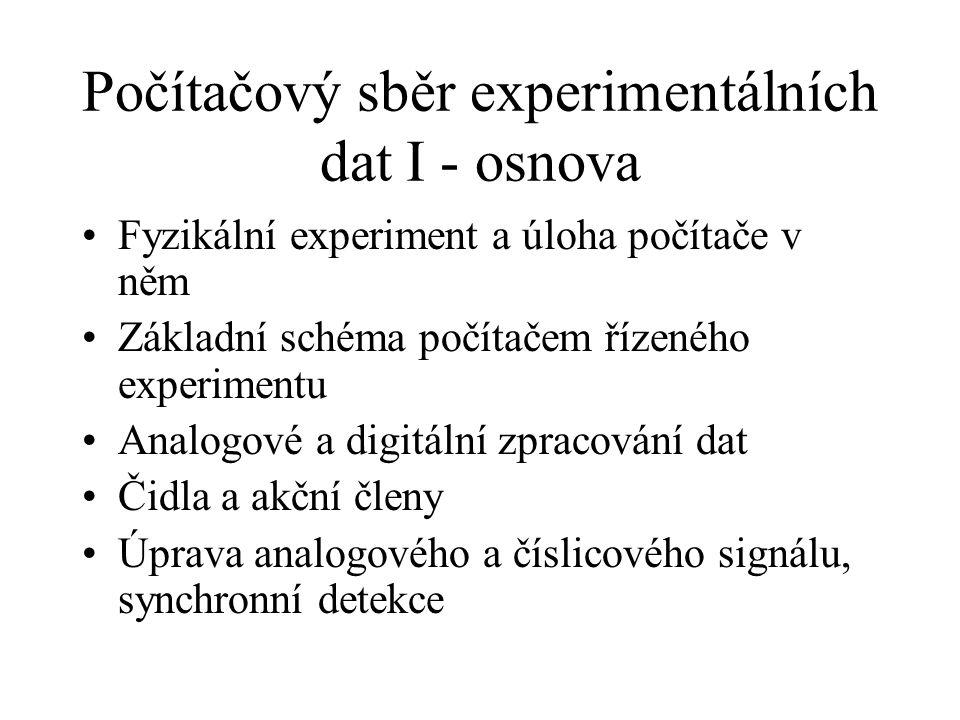 Počítačový sběr experimentálních dat I - osnova Fyzikální experiment a úloha počítače v něm Základní schéma počítačem řízeného experimentu Analogové a
