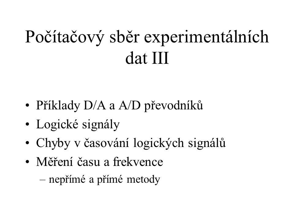 Počítačový sběr experimentálních dat III Příklady D/A a A/D převodníků Logické signály Chyby v časování logických signálů Měření času a frekvence –nep