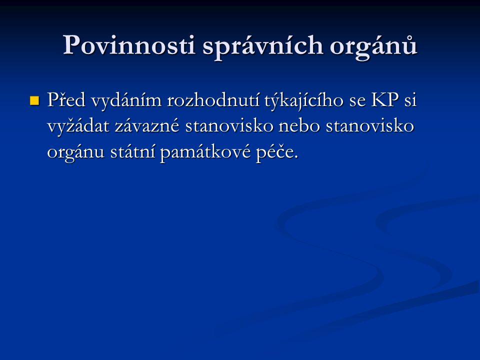 Povinnosti správních orgánů Před vydáním rozhodnutí týkajícího se KP si vyžádat závazné stanovisko nebo stanovisko orgánu státní památkové péče. Před