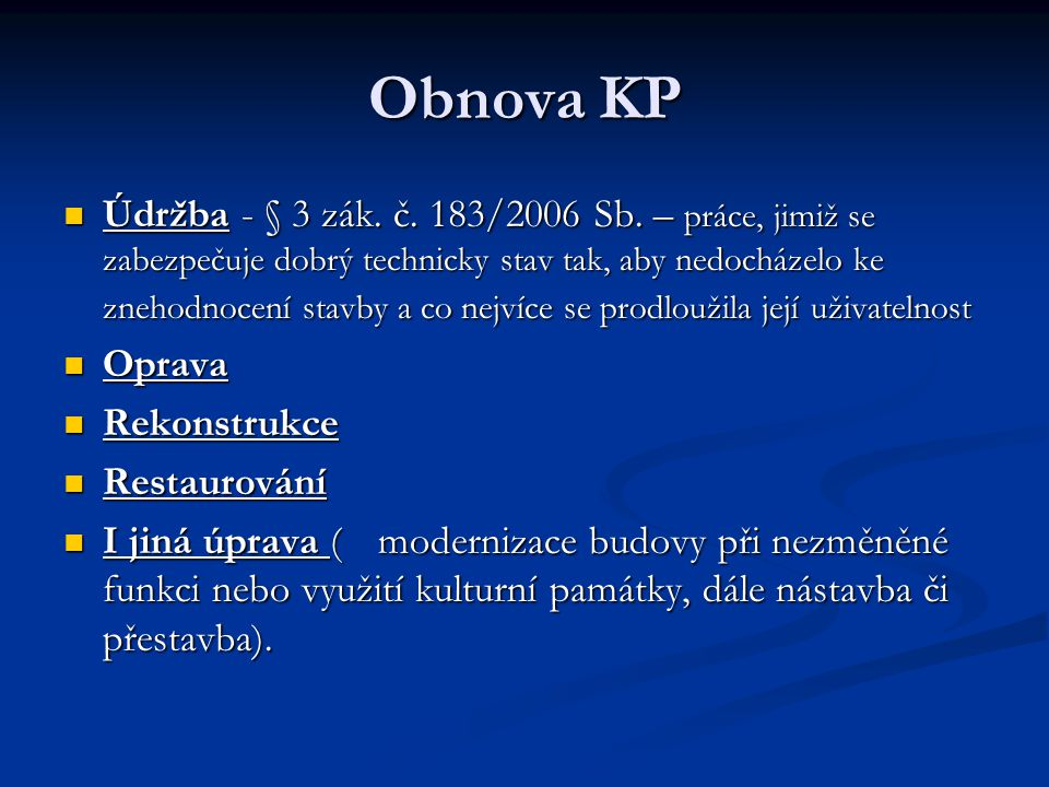 Obnova KP Údržba - § 3 zák. č. 183/2006 Sb. – práce, jimiž se zabezpečuje dobrý technicky stav tak, aby nedocházelo ke znehodnocení stavby a co nejvíc