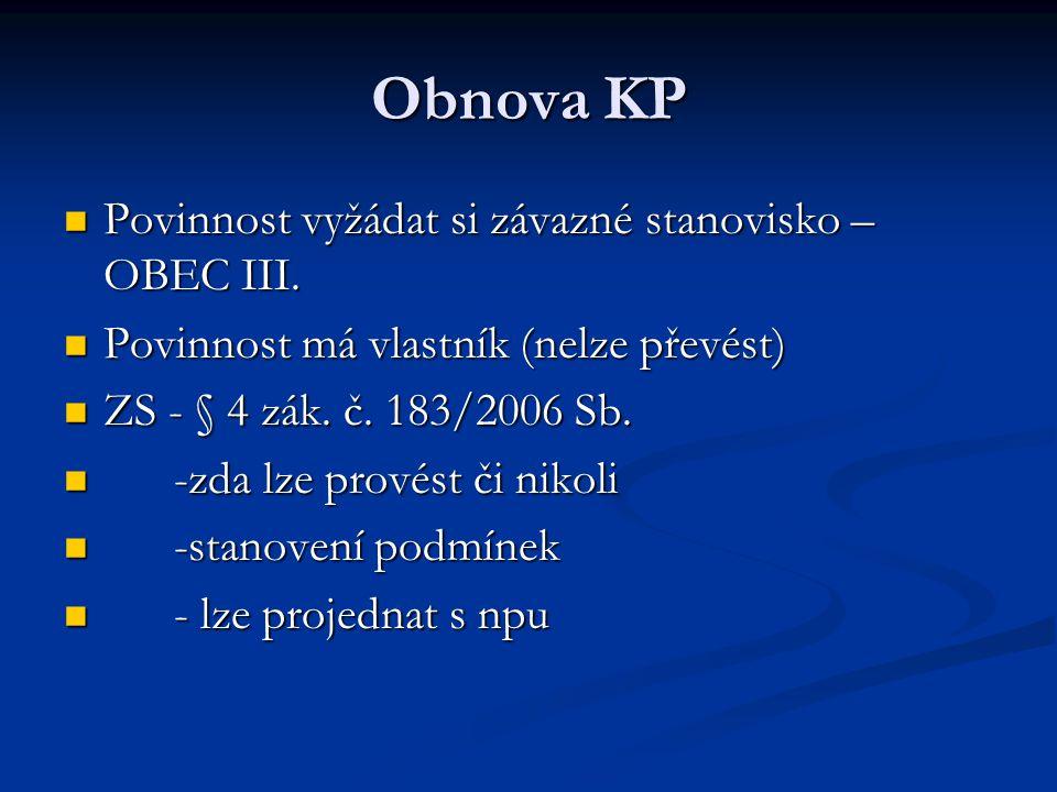 Obnova KP Povinnost vyžádat si závazné stanovisko – OBEC III. Povinnost vyžádat si závazné stanovisko – OBEC III. Povinnost má vlastník (nelze převést