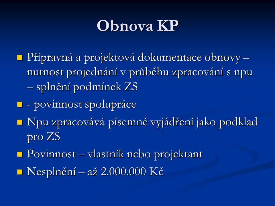 Obnova KP Přípravná a projektová dokumentace obnovy – nutnost projednání v průběhu zpracování s npu – splnění podmínek ZS Přípravná a projektová dokum