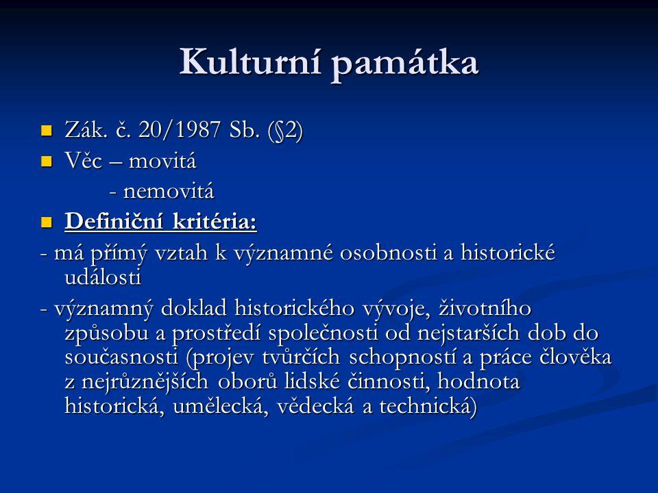 Kulturní památka Zák. č. 20/1987 Sb. (§2) Zák. č. 20/1987 Sb. (§2) Věc – movitá Věc – movitá - nemovitá - nemovitá Definiční kritéria: Definiční krité