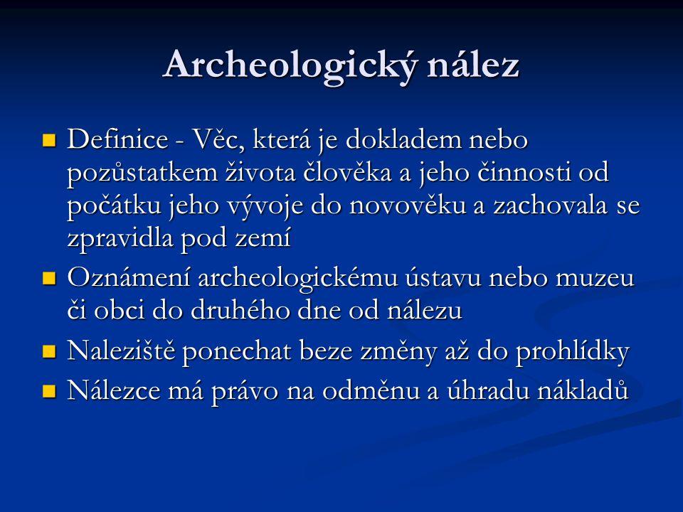 Archeologický nález Definice - Věc, která je dokladem nebo pozůstatkem života člověka a jeho činnosti od počátku jeho vývoje do novověku a zachovala s