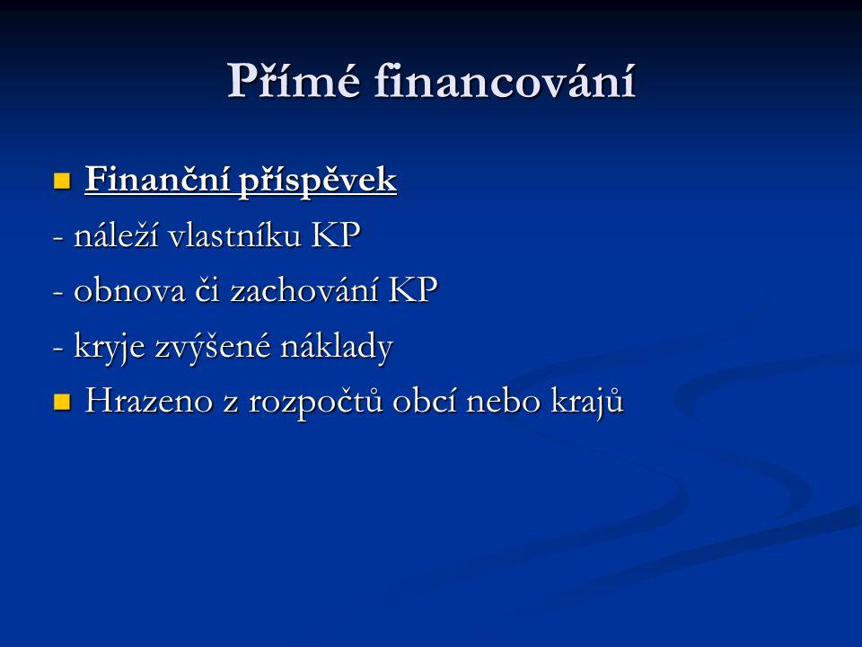 Přímé financování Finanční příspěvek Finanční příspěvek - náleží vlastníku KP - obnova či zachování KP - kryje zvýšené náklady Hrazeno z rozpočtů obcí nebo krajů Hrazeno z rozpočtů obcí nebo krajů
