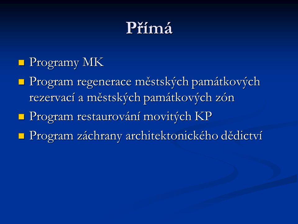 Přímá Programy MK Programy MK Program regenerace městských památkových rezervací a městských památkových zón Program regenerace městských památkových rezervací a městských památkových zón Program restaurování movitých KP Program restaurování movitých KP Program záchrany architektonického dědictví Program záchrany architektonického dědictví