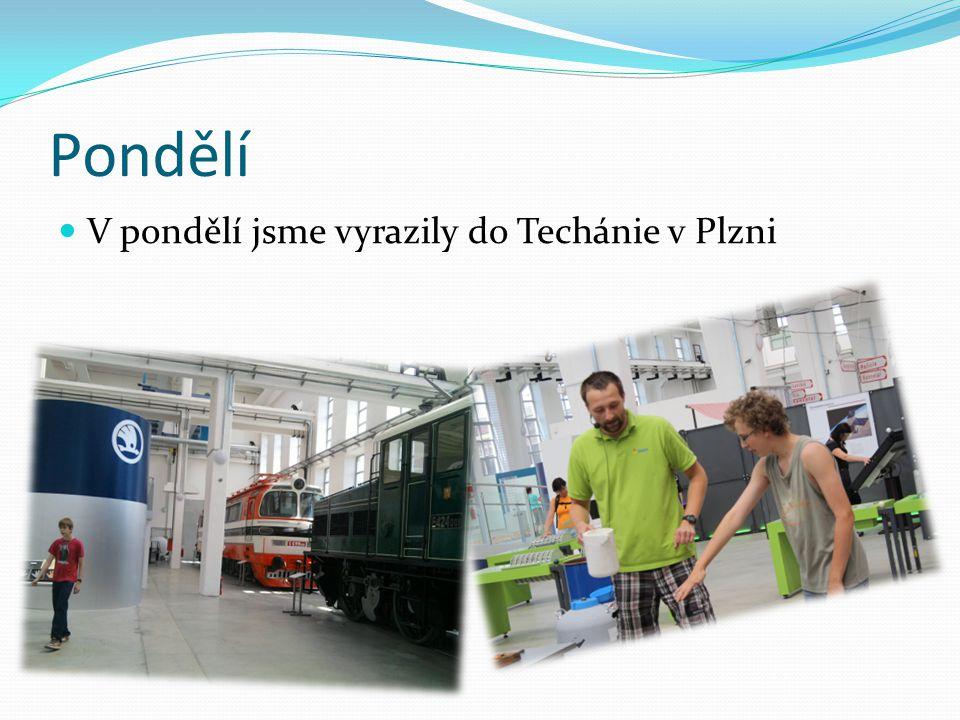 Pondělí V pondělí jsme vyrazily do Techánie v Plzni