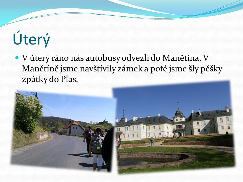 Úterý V úterý ráno nás autobusy odvezli do Manětína. V Manětíně jsme navštívily zámek a poté jsme šly pěšky zpátky do Plas.