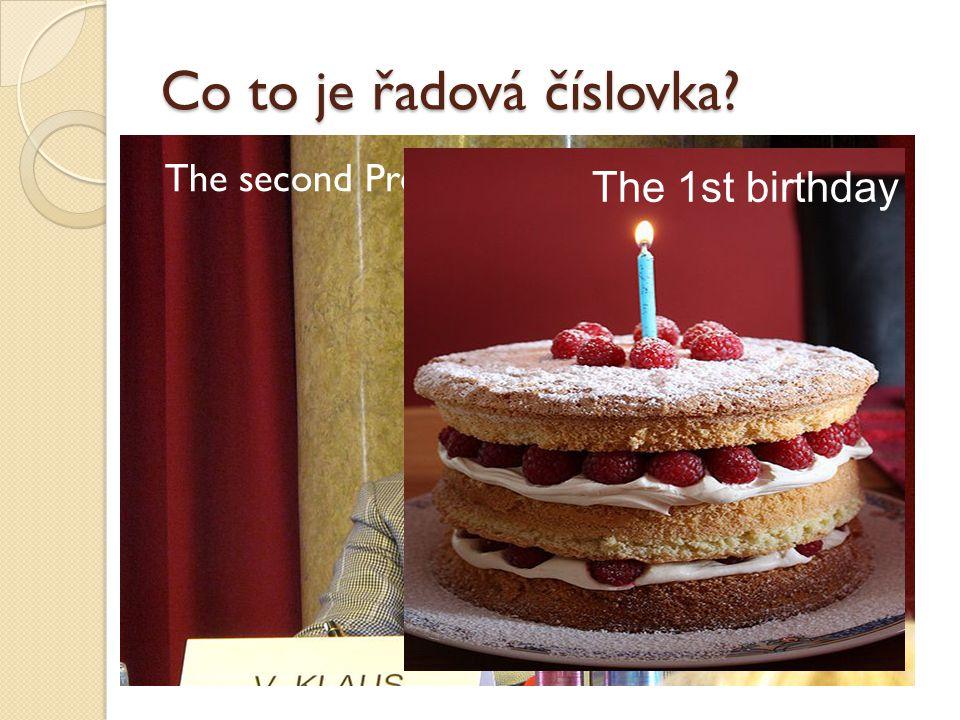 Co to je řadová číslovka? číslovka, která určuje pozici objektu v řadě: The second President of the Czech Republic The 1st birthday
