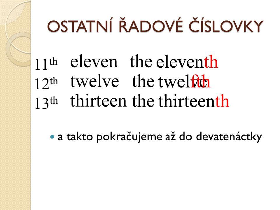 """DVACÁTÝ, TŘICÁTÝ… u desítek tvoříme řadovou číslovku také pomocí """"TH , ovšem navíc koncové """"Y změkčíme na """"IE twenty twentieth thirty thirtieth sixty sixtieth 20 th 30 th 60 th the"""