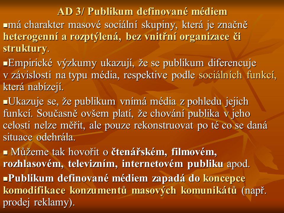 AD 3/ Publikum definované médiem má charakter masové sociální skupiny, která je značně heterogenní a rozptýlená, bez vnitřní organizace či struktury.
