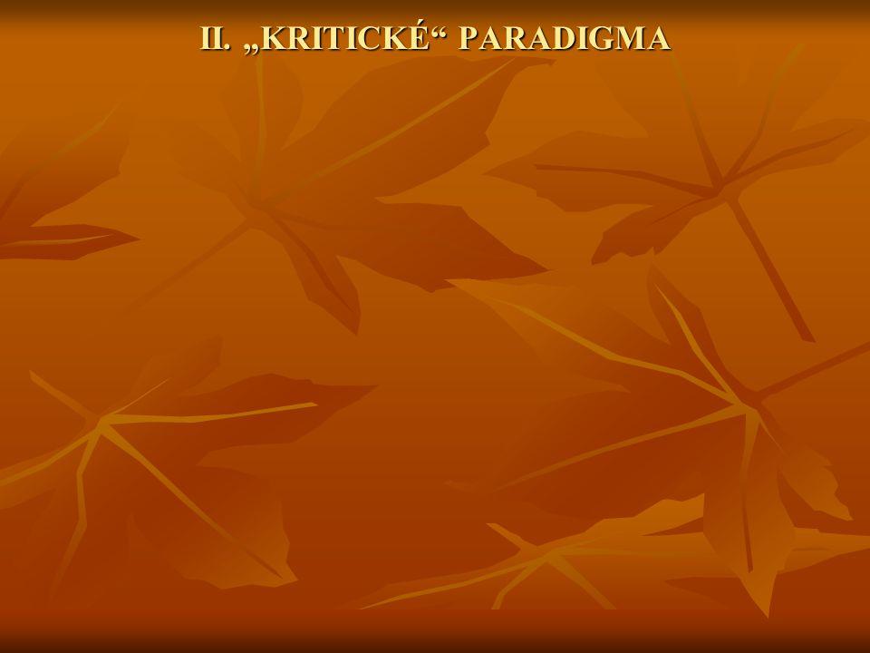 "II. ""KRITICKÉ"" PARADIGMA"