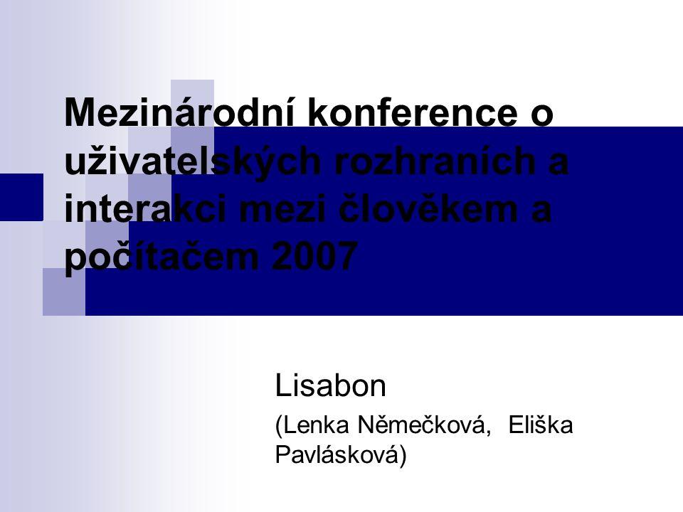 Mezinárodní konference o uživatelských rozhraních a interakci mezi člověkem a počítačem 2007 Lisabon (Lenka Němečková, Eliška Pavlásková)