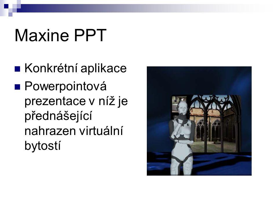 Maxine PPT Konkrétní aplikace Powerpointová prezentace v níž je přednášející nahrazen virtuální bytostí