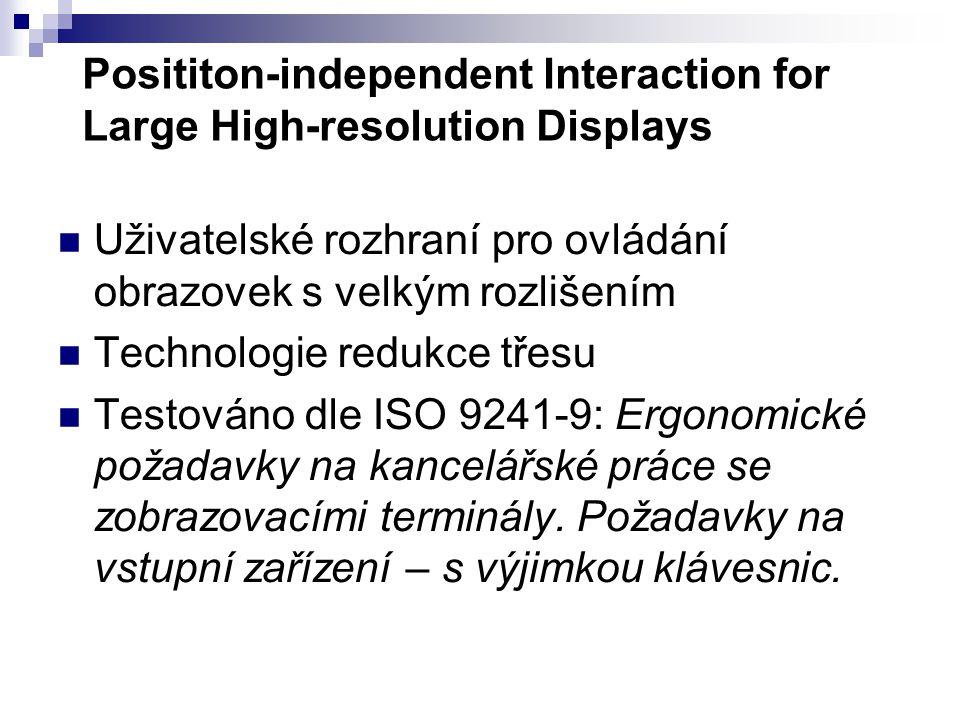 Posititon-independent Interaction for Large High-resolution Displays Uživatelské rozhraní pro ovládání obrazovek s velkým rozlišením Technologie redukce třesu Testováno dle ISO 9241-9: Ergonomické požadavky na kancelářské práce se zobrazovacími terminály.