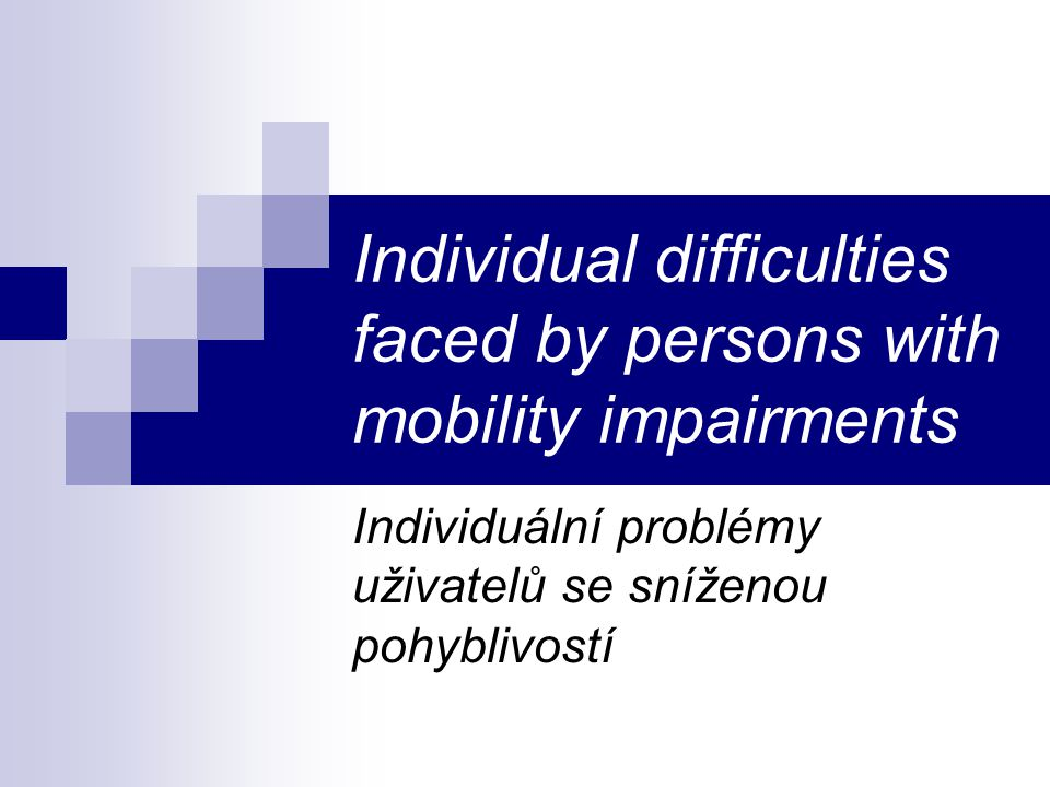 Individual difficulties faced by persons with mobility impairments Individuální problémy uživatelů se sníženou pohyblivostí