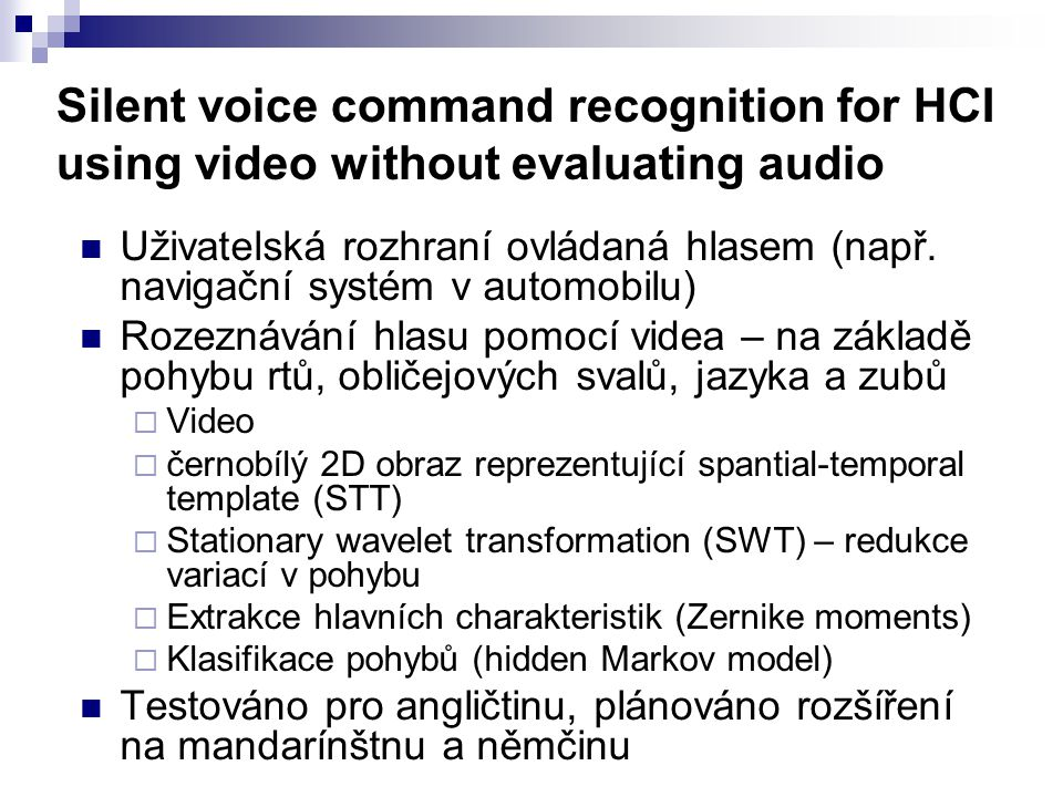 Silent voice command recognition for HCI using video without evaluating audio Uživatelská rozhraní ovládaná hlasem (např. navigační systém v automobil
