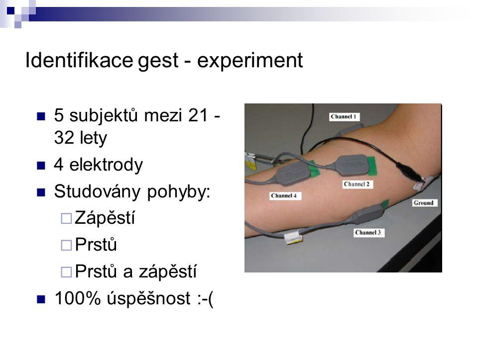 Identifikace gest - experiment 5 subjektů mezi 21 - 32 lety 4 elektrody Studovány pohyby:  Zápěstí  Prstů  Prstů a zápěstí 100% úspěšnost :-(