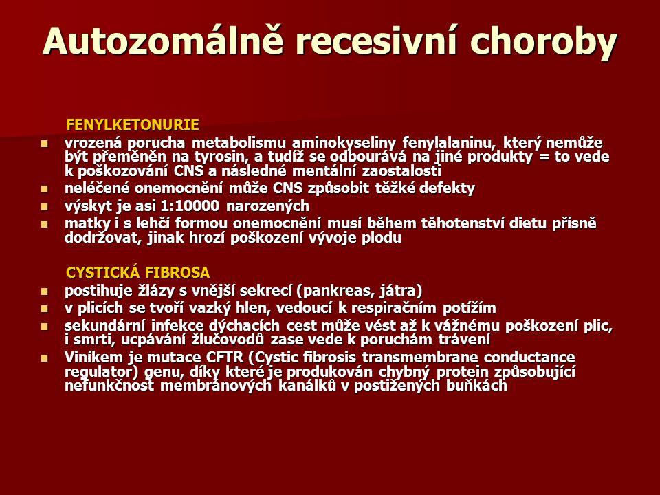 Autozomálně recesivní choroby FENYLKETONURIE FENYLKETONURIE vrozená porucha metabolismu aminokyseliny fenylalaninu, který nemůže být přeměněn na tyros