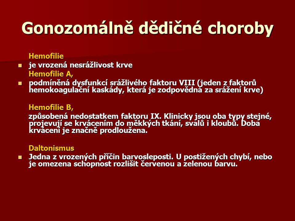 Gonozomálně dědičné choroby Hemofilie Hemofilie je vrozená nesrážlivost krve je vrozená nesrážlivost krve Hemofilie A, Hemofilie A, podmíněná dysfunkc