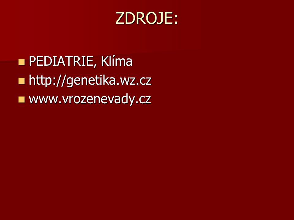 ZDROJE: PEDIATRIE, Klíma PEDIATRIE, Klíma http://genetika.wz.cz http://genetika.wz.cz www.vrozenevady.cz www.vrozenevady.cz