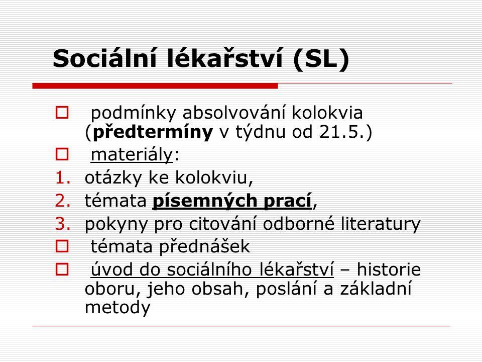 Sociální lékařství (SL)  podmínky absolvování kolokvia (předtermíny v týdnu od 21.5.)  materiály: 1.otázky ke kolokviu, 2.témata písemných prací, 3.