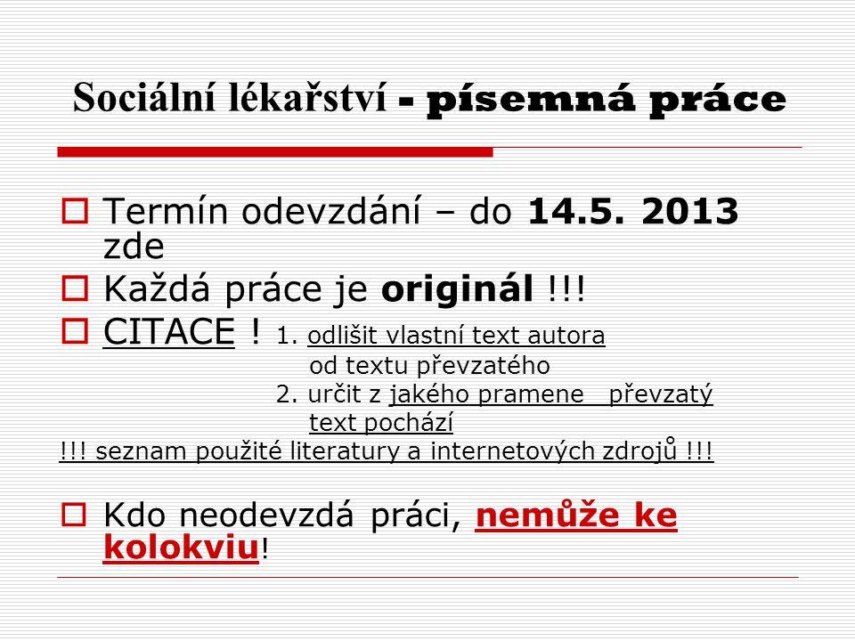 Sociální lékařství - písemná práce  Termín odevzdání – do 14.5. 2013 zde  Každá práce je originál !!!  CITACE ! 1. odlišit vlastní text autora od t