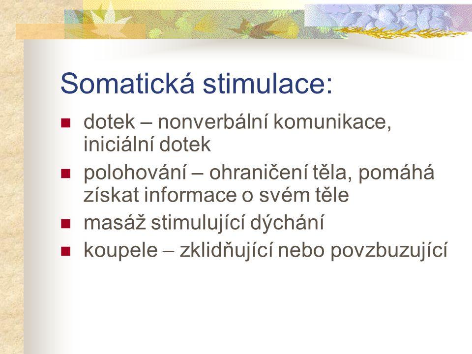 Somatická stimulace: dotek – nonverbální komunikace, iniciální dotek polohování – ohraničení těla, pomáhá získat informace o svém těle masáž stimulují