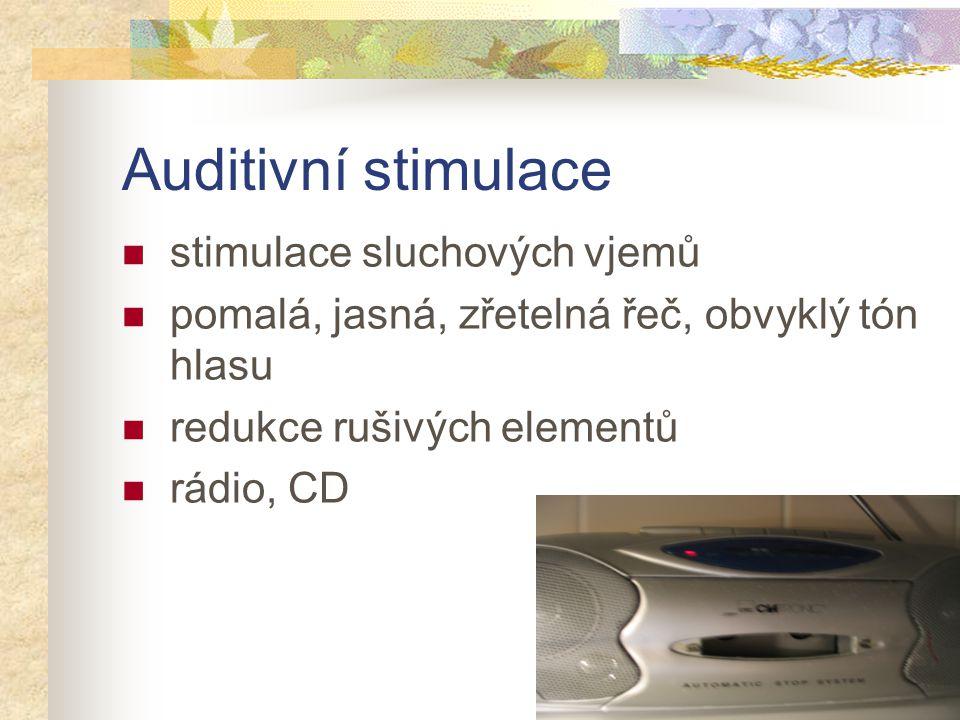 Auditivní stimulace stimulace sluchových vjemů pomalá, jasná, zřetelná řeč, obvyklý tón hlasu redukce rušivých elementů rádio, CD