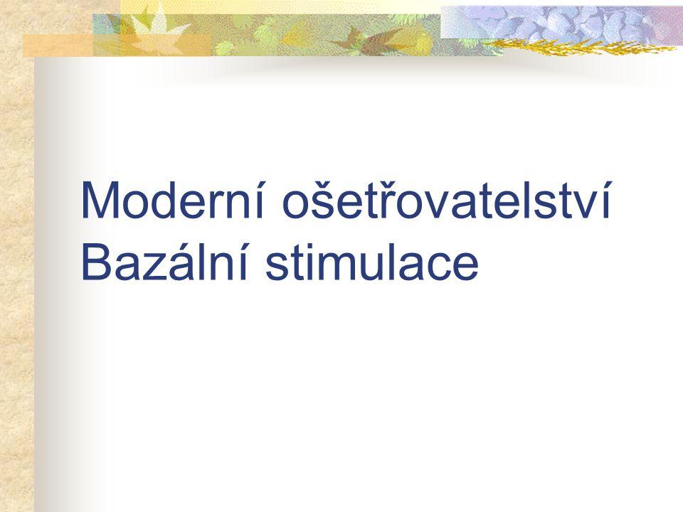 Moderní ošetřovatelství Bazální stimulace
