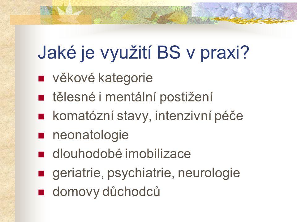 Jaké je využití BS v praxi? věkové kategorie tělesné i mentální postižení komatózní stavy, intenzivní péče neonatologie dlouhodobé imobilizace geriatr