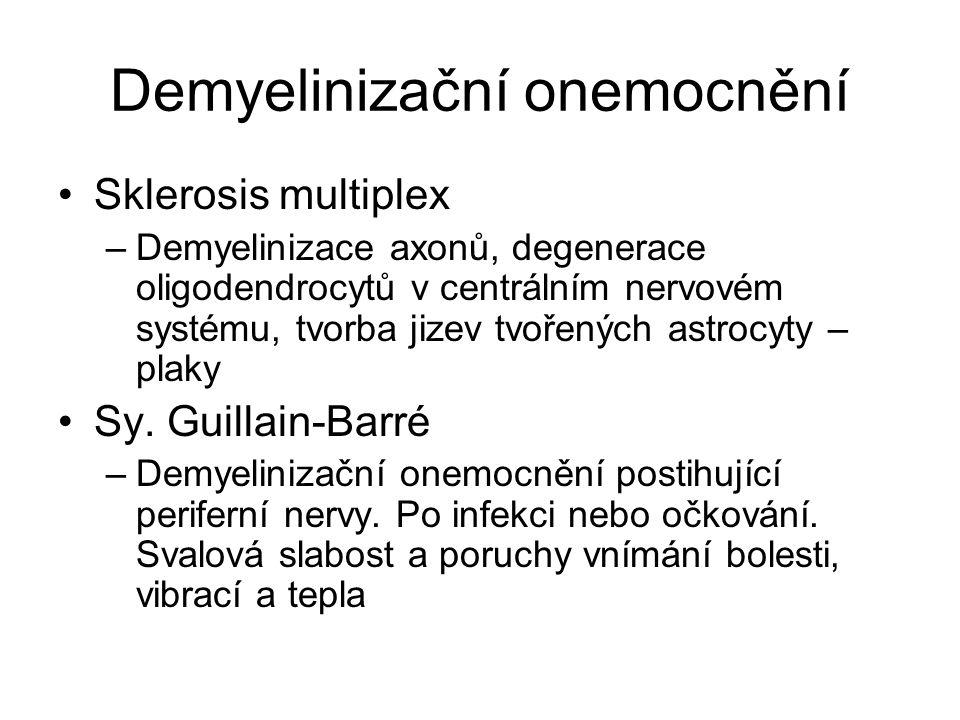Demyelinizační onemocnění Sklerosis multiplex –Demyelinizace axonů, degenerace oligodendrocytů v centrálním nervovém systému, tvorba jizev tvořených a