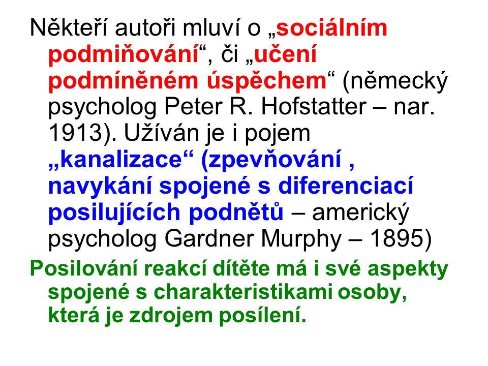 """Někteří autoři mluví o """"sociálním podmiňování"""", či """"učení podmíněném úspěchem"""" (německý psycholog Peter R. Hofstatter – nar. 1913). Užíván je i pojem"""