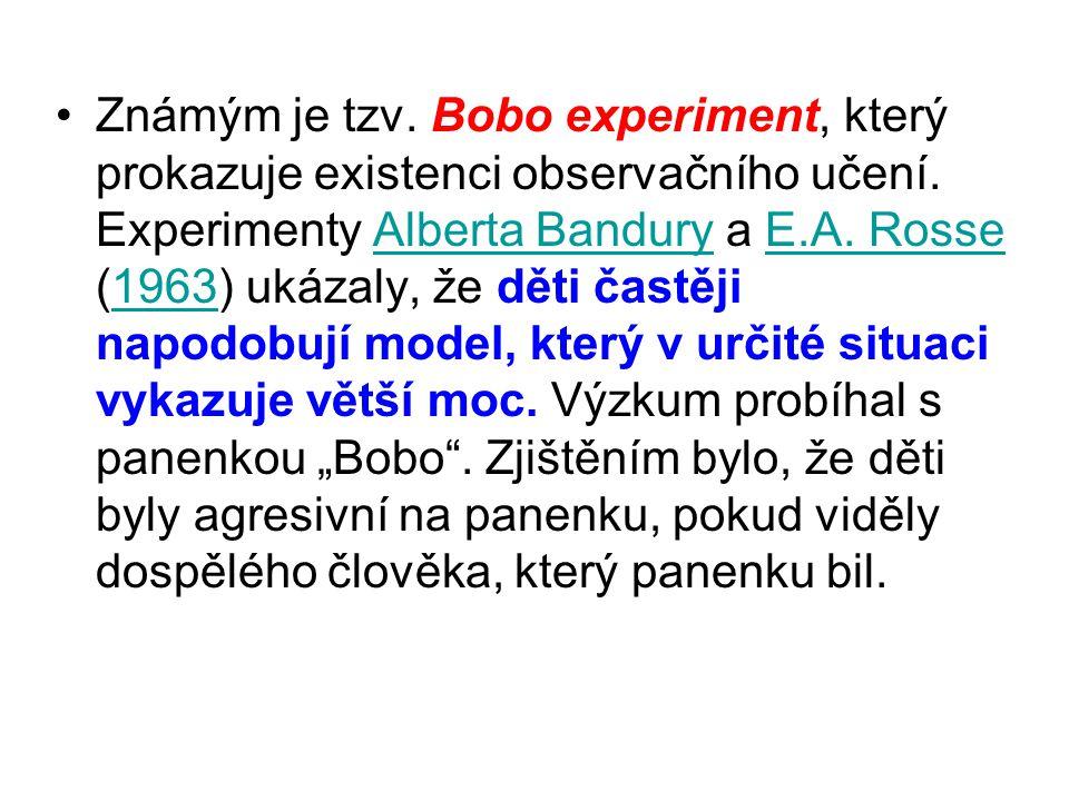 Známým je tzv. Bobo experiment, který prokazuje existenci observačního učení. Experimenty Alberta Bandury a E.A. Rosse (1963) ukázaly, že děti častěji