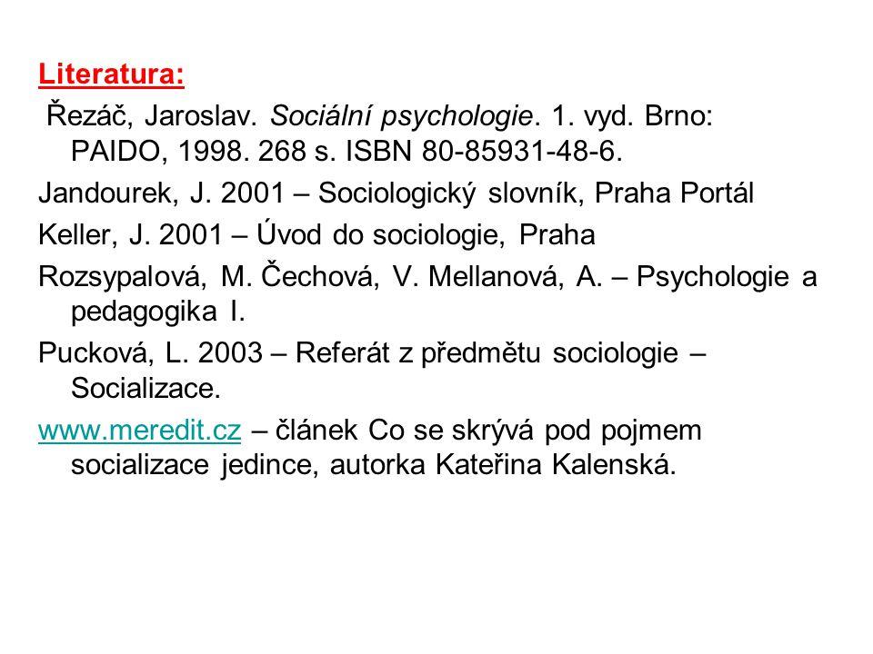 Literatura: Řezáč, Jaroslav. Sociální psychologie. 1. vyd. Brno: PAIDO, 1998. 268 s. ISBN 80-85931-48-6. Jandourek, J. 2001 – Sociologický slovník, Pr