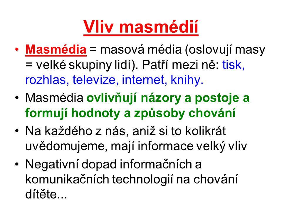 Vliv masmédií Masmédia = masová média (oslovují masy = velké skupiny lidí). Patří mezi ně: tisk, rozhlas, televize, internet, knihy. Masmédia ovlivňuj