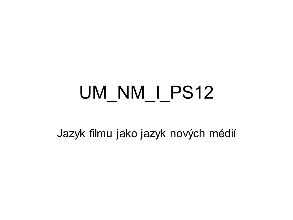 UM_NM_I_PS12 Jazyk filmu jako jazyk nových médií