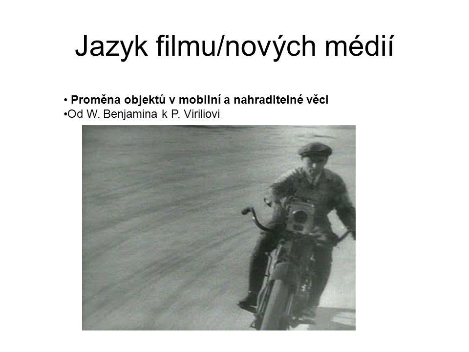 Jazyk filmu/nových médií Proměna objektů v mobilní a nahraditelné věci Od W. Benjamina k P. Viriliovi