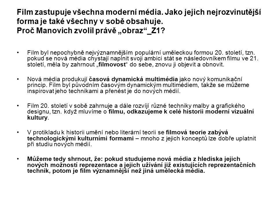 """Film zastupuje všechna moderní média. Jako jejich nejrozvinutější forma je také všechny v sobě obsahuje. Proč Manovich zvolil právě """"obraz""""_Z1? Film b"""